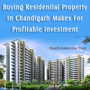 Buying Residential Property In Chandigarh Makes For Profitable Investment