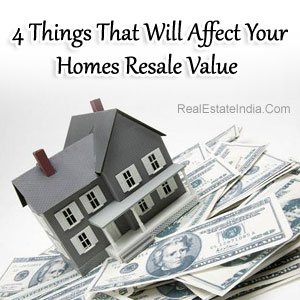 4 Things That Will Affect Your Homes Resale Value